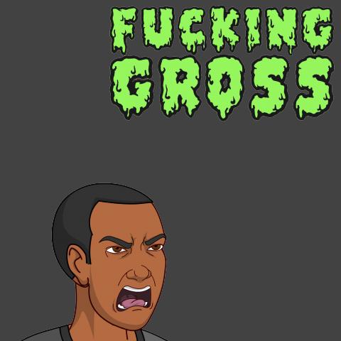 Fucking Gross